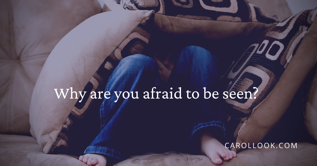 Afraid to be seen
