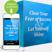Clear Your Fear of Success And Let Yourself Shine!