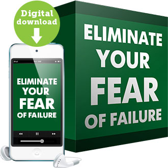 Eliminate Your Fear of Failure
